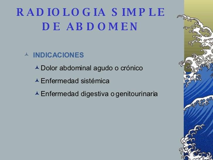 <ul><li>INDICACIONES   </li></ul><ul><ul><li>Dolor abdominal agudo o crónico   </li></ul></ul><ul><ul><li>Enfermedad sisté...