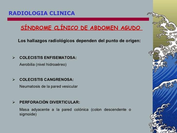<ul><li>COLECISTIS ENFISEMATOSA: </li></ul><ul><li>Aerobilia (nivel hidroaéreo) </li></ul>Los hallazgos radiológicos depen...