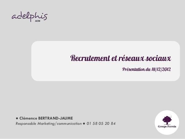 ● Clémence BERTRAND-JAUMEResponsable Marketing/communication ● 01 58 05 20 84