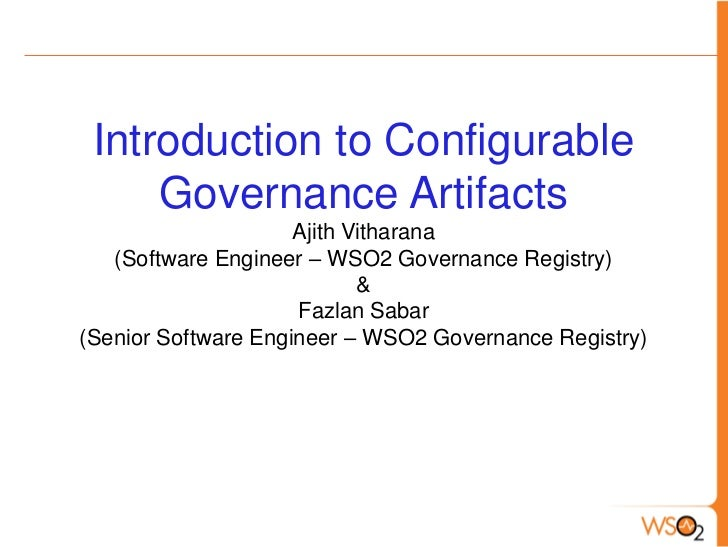 Introduction to Configurable     Governance Artifacts                     Ajith Vitharana   (Software Engineer – WSO2 Gove...