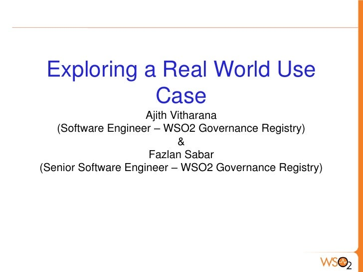 Exploring a Real World Use            Case                     Ajith Vitharana   (Software Engineer – WSO2 Governance Regi...