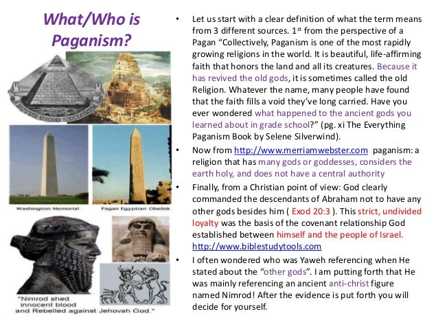 What/Who is Paganism? • Let us start with a clear definition of what the term means from 3 different sources. 1st from the...