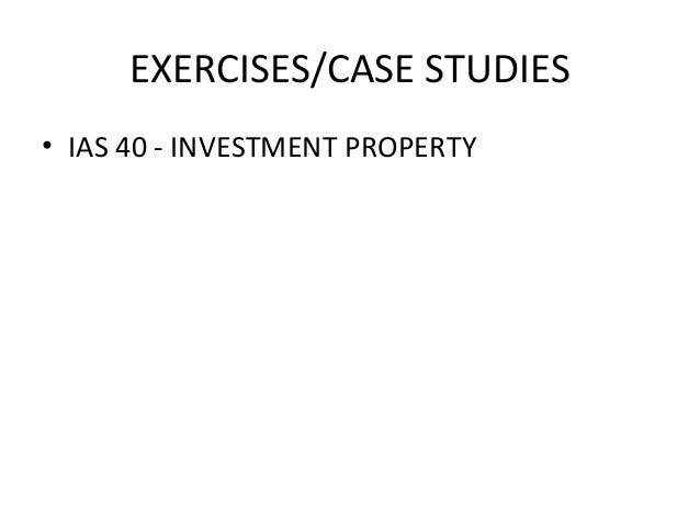 EXERCISES/CASE STUDIES  • IAS 40 - INVESTMENT PROPERTY