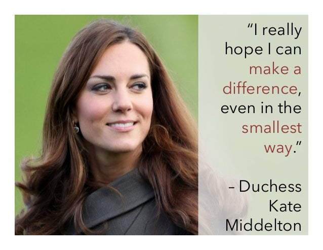 """""""I really hope I can make a difference, even in the smallest way."""" – Duchess Kate Middelton"""