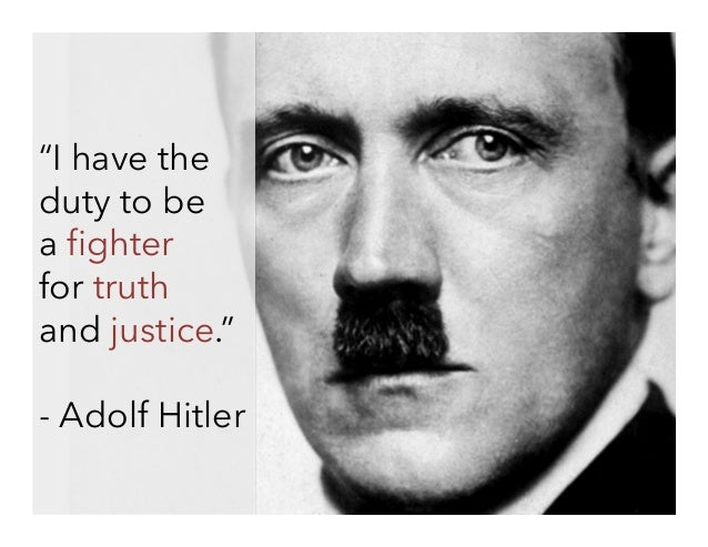 """""""I have the duty to be a fighter for truth and justice."""" - Adolf Hitler"""