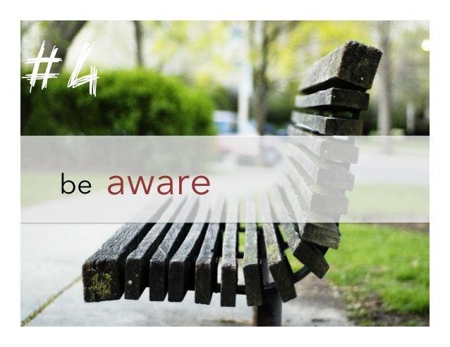 #4 be  aware