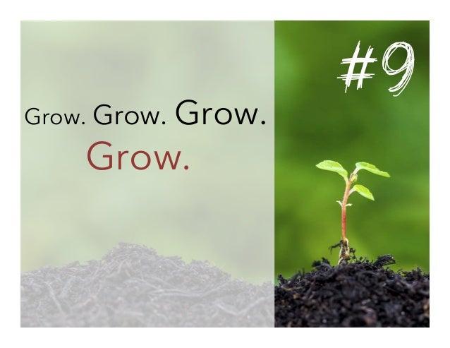 Grow. Grow. Grow.  Grow.  #9