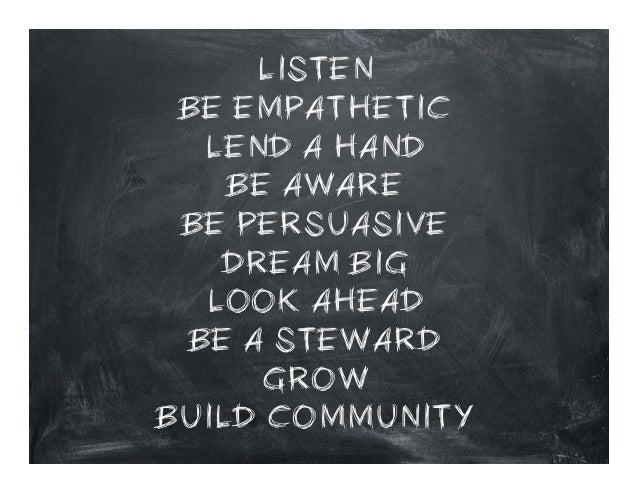 LISTEN BE EMPATHETIC LEND A HAND BE AWARE BE PERSUASIVE DREAM BIG LOOK AHEAD BE A STEWARD GROW BUILD COMMUNITY