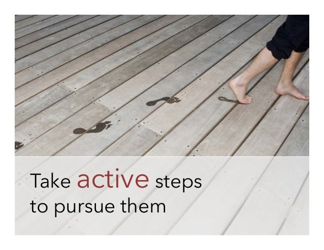 Take active steps to pursue them