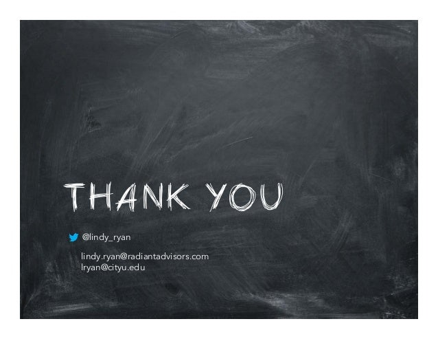 THANK YOU @lindy_ryan lindy.ryan@radiantadvisors.com lryan@cityu.edu