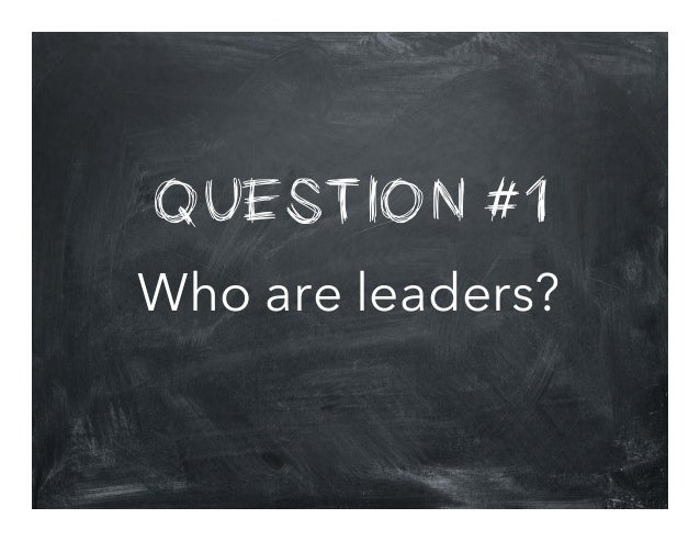 QUESTION #1 Who are leaders?