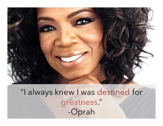 """""""I always knew I was destined for greatness."""" -Oprah"""