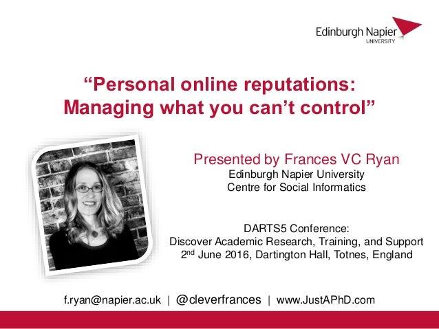 "Presented by Frances VC Ryan Edinburgh Napier University Centre for Social Informatics ""Personal online reputations: Manag..."