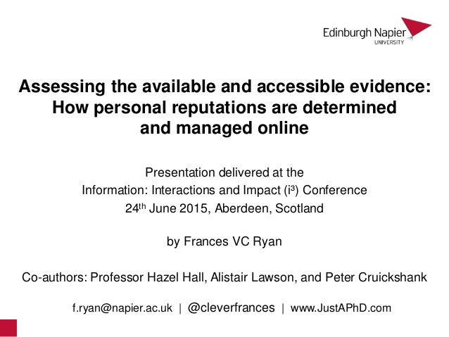 Assessing the available and accessible evidence: How personal reputations are determined and managed online by Frances VC ...