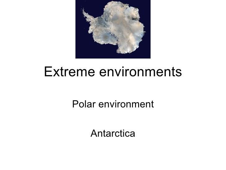 Extreme environments Polar environment Antarctica