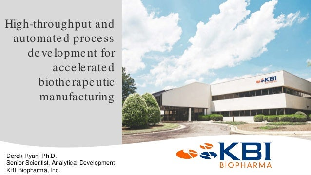 Confidential High-throughput and automated process development for accelerated biotherapeutic manufacturing Derek Ryan, Ph...