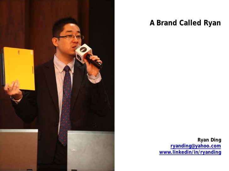 A Brand Called Ryan                      Ryan Ding      ryanding@yahoo.com   www.linkedin/in/ryanding
