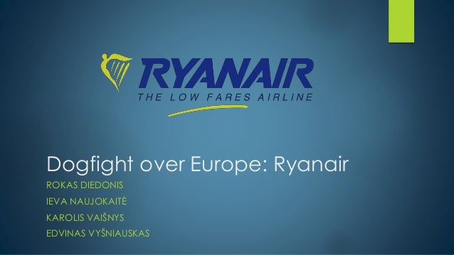 dogfight over europe ryanair Review case study dogfight over europe: ryanair 1 overview of ryanair  ryanair was founded in 1985 by tony ryan who former has been.