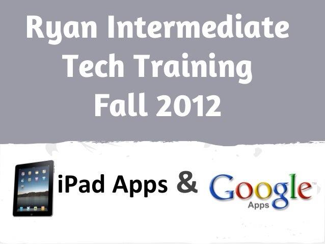 Ryan Intermediate Tech Training Fall 2012 iPad Apps &