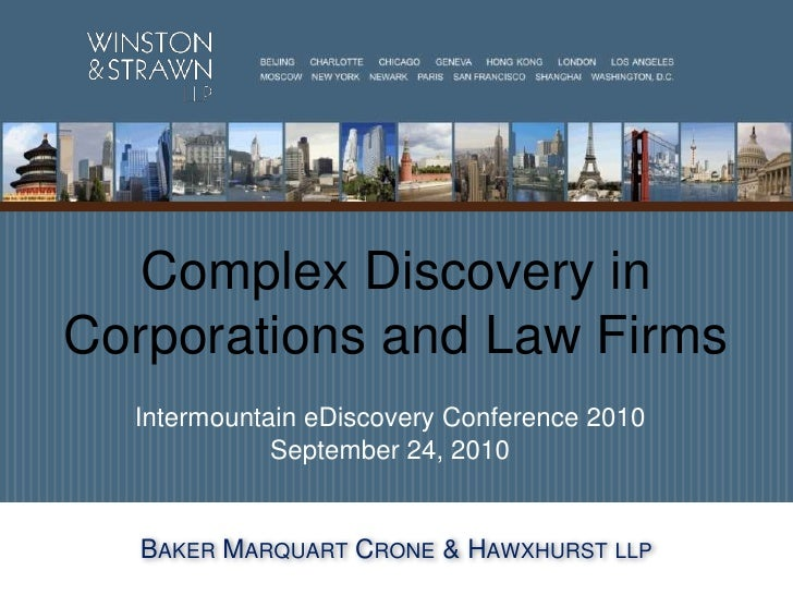 Complex Discovery in Corporations and Law Firms <br />Intermountain eDiscovery Conference 2010September 24, 2010<br />Bake...