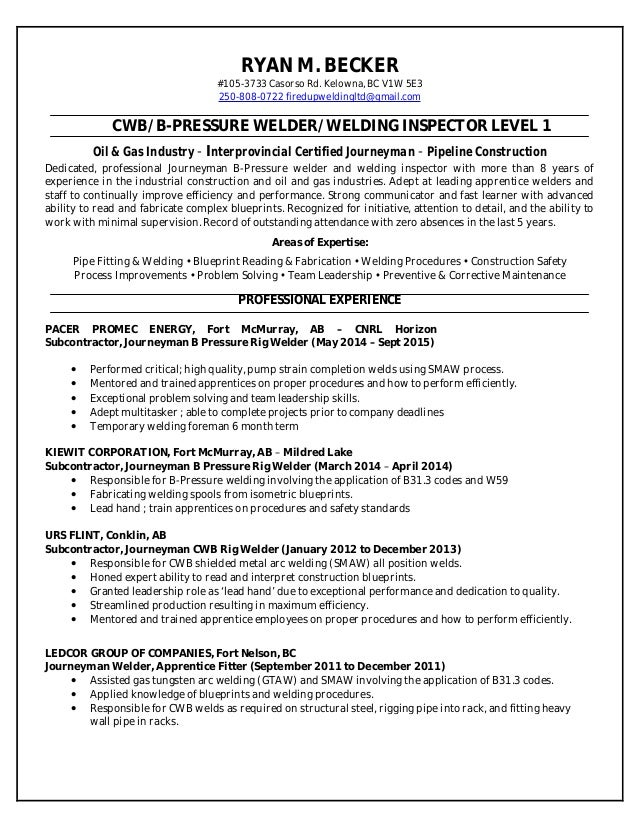 Ryan Becker   Welding Resume. RYAN M. BECKER #105 3733 Casorso Rd. Kelowna,  ...  Welders Resume