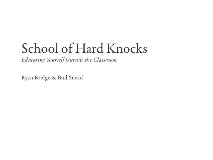 School of Hard KnocksEducating Yourself Outside the ClassroomRyan Bridge & Bud Snead