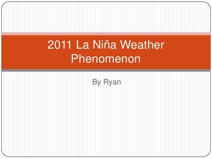 2011 La Niña Weather Phenomenon<br />By Ryan<br />