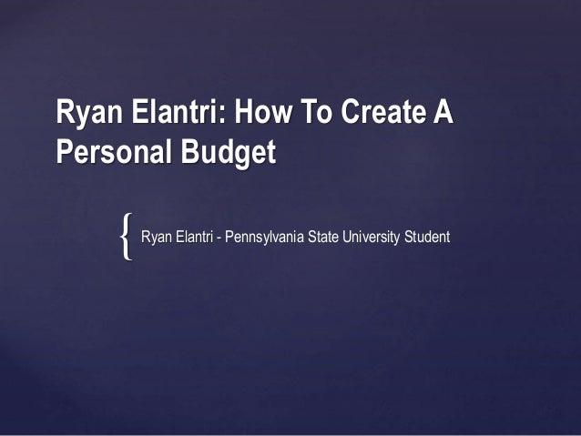 { Ryan Elantri: How To Create A Personal Budget Ryan Elantri - Pennsylvania State University Student