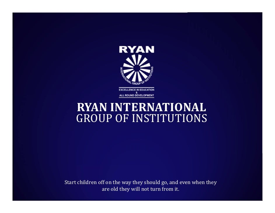 RYAN INTERNATIONAL    GROUP OF INSTITUTIONSStart children off on the way they should go, and even when they               ...