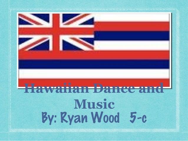 Hawaiian Dance and        Music  By: Ryan Wood 5-c