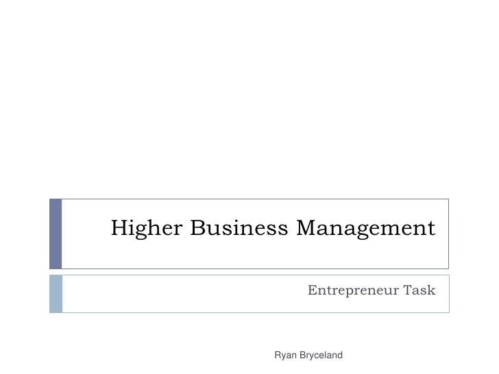 Higher Business Management<br />Entrepreneur Task<br />Ryan Bryceland<br />