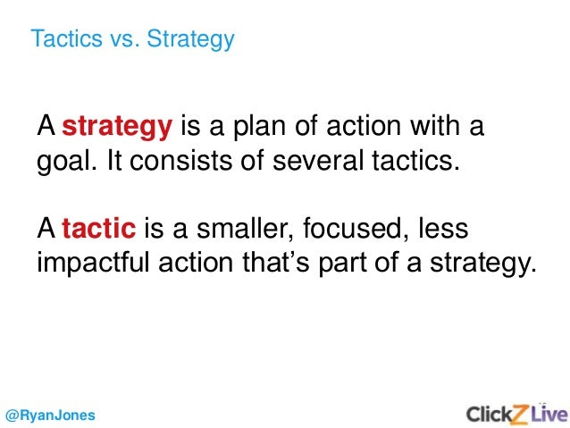 10 Tactics vs. Strategy @RyanJones A strategy is a plan of action with a goal. It consists of several tactics. A tactic is...