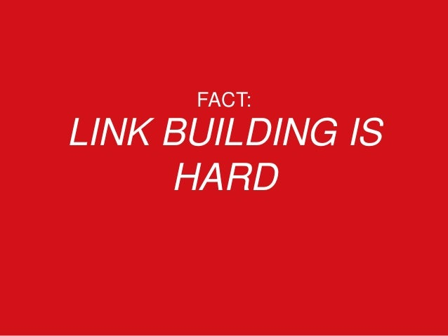 FACT: LINK BUILDING IS HARD