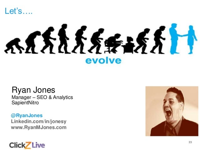 23 Let's…. @RyanJones Linkedin.com/in/jonesy www.RyanMJones.com Ryan Jones Manager – SEO & Analytics SapientNitro