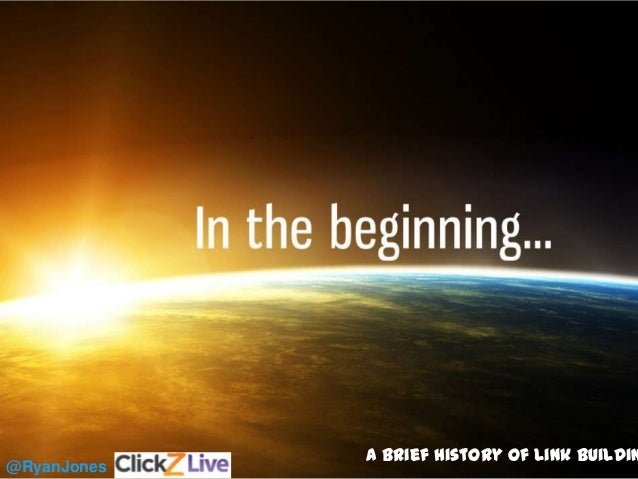 3A Brief History Of Link Buildin @RyanJones