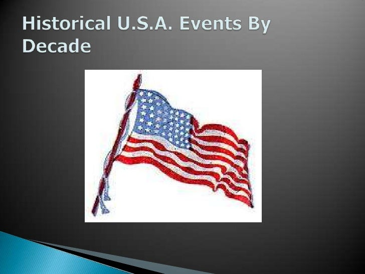 Historical U.S.A. Events By Decade<br />