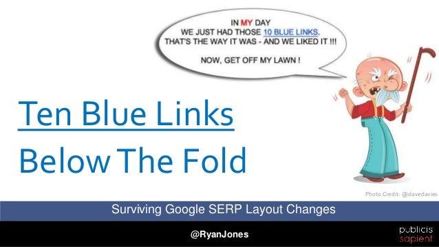 @RyanJones Surviving Google SERP Layout Changes Ten Blue Links BelowThe Fold Photo Credit: @davedavies