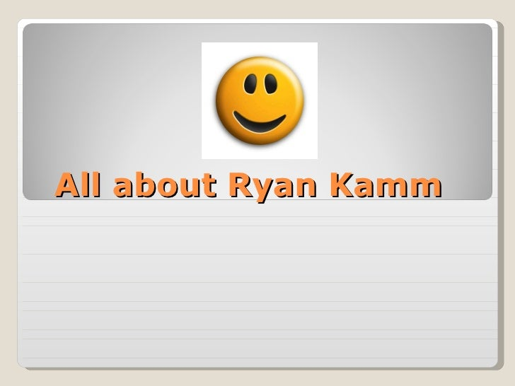 All about Ryan Kamm