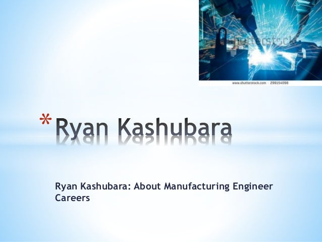 Ryan Kashubara: About Manufacturing Engineer Careers *