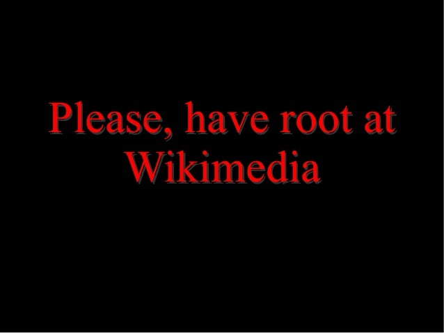 Please, have root at Wikimedia
