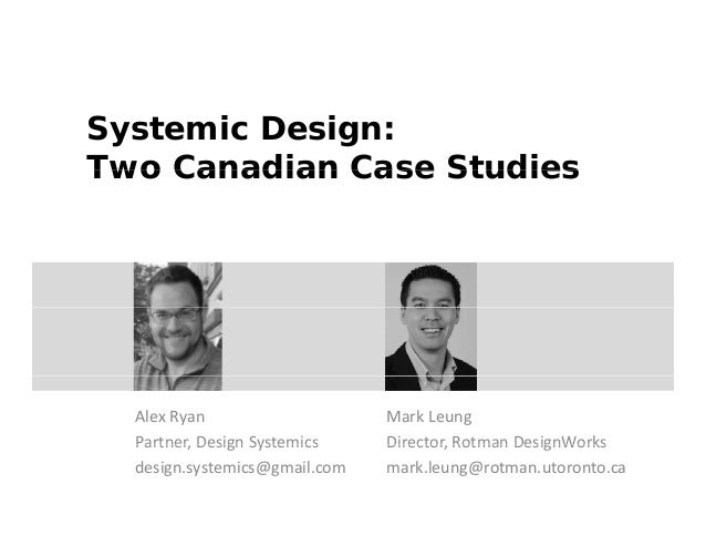 Systemic Design: Two Canadian Case Studies  AlexRyan Partner,DesignSystemics Partner Design Systemics design.systemics@...