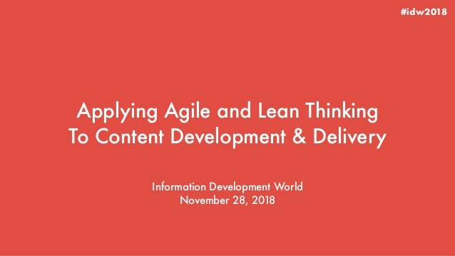 Applying Agile and Lean Thinking To Content Development & Delivery Information Development World November 28, 2018 #idw2018