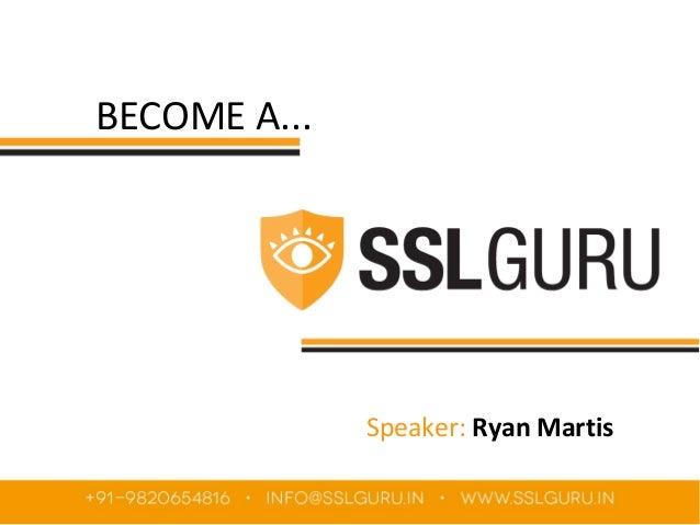 BECOME A...  Speaker: Ryan Martis