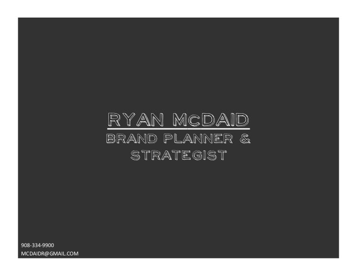 Ryan McDaid                        BRAND PLANNER &                          STRATEGIST908-‐334-‐9900 MCDAIDR@GMAIL.COM...
