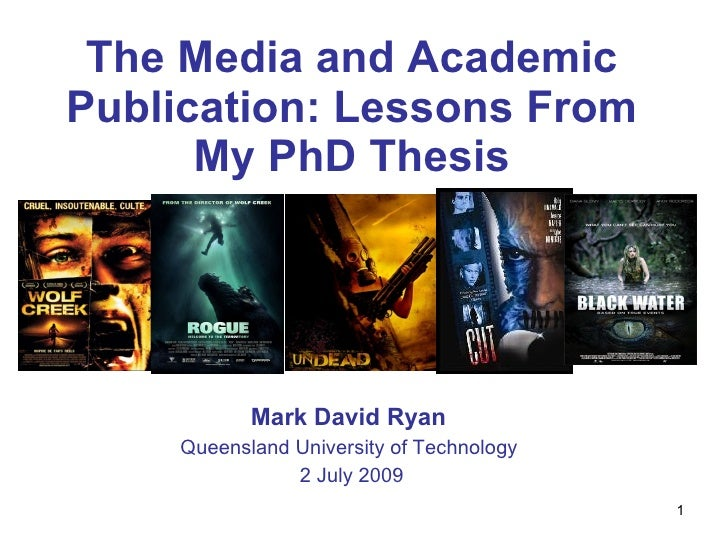 The Media and Academic Publication: Lessons From       My PhD Thesis                Mark David Ryan     Queensland Univers...