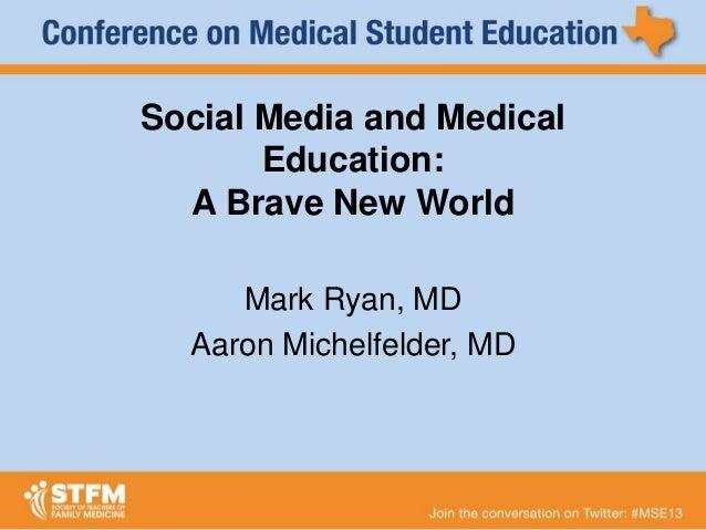 Social Media and Medical Education: A Brave New World Mark Ryan, MD Aaron Michelfelder, MD