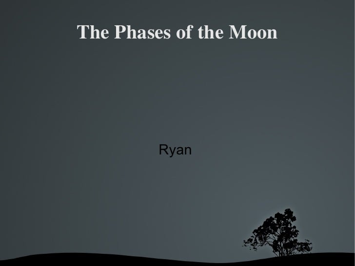 The Phases of the Moon Ryan