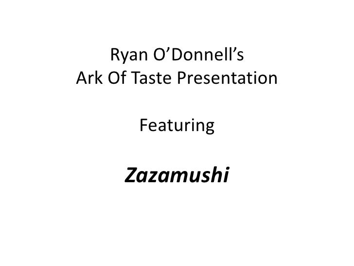 Ryan O'Donnell'sArk Of Taste PresentationFeaturingZazamushi<br />