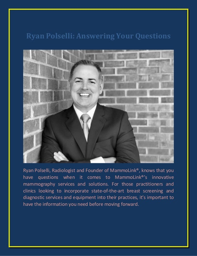 Ryan Polselli: Answering Your Questions Ryan Polselli, Radiologist and Founder of MammoLink®, knows that you have question...