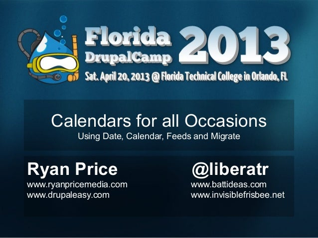 Calendars for all Occasions Using Date, Calendar, Feeds and Migrate Ryan Price @liberatr www.ryanpricemedia.com www.battid...